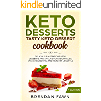 Keto Desserts: Tasty Keto Dessert Cookbook: Delicious & Nutritious Keto Desserts and Snacks for Weight Loss, Energy Boosting, and Healthy Lifestyle