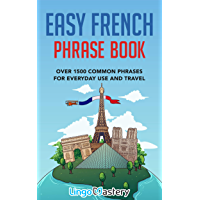 Easy French Phrase Book: Over 1500 Common Phrases For Everyday Use And Travel (English Edition)