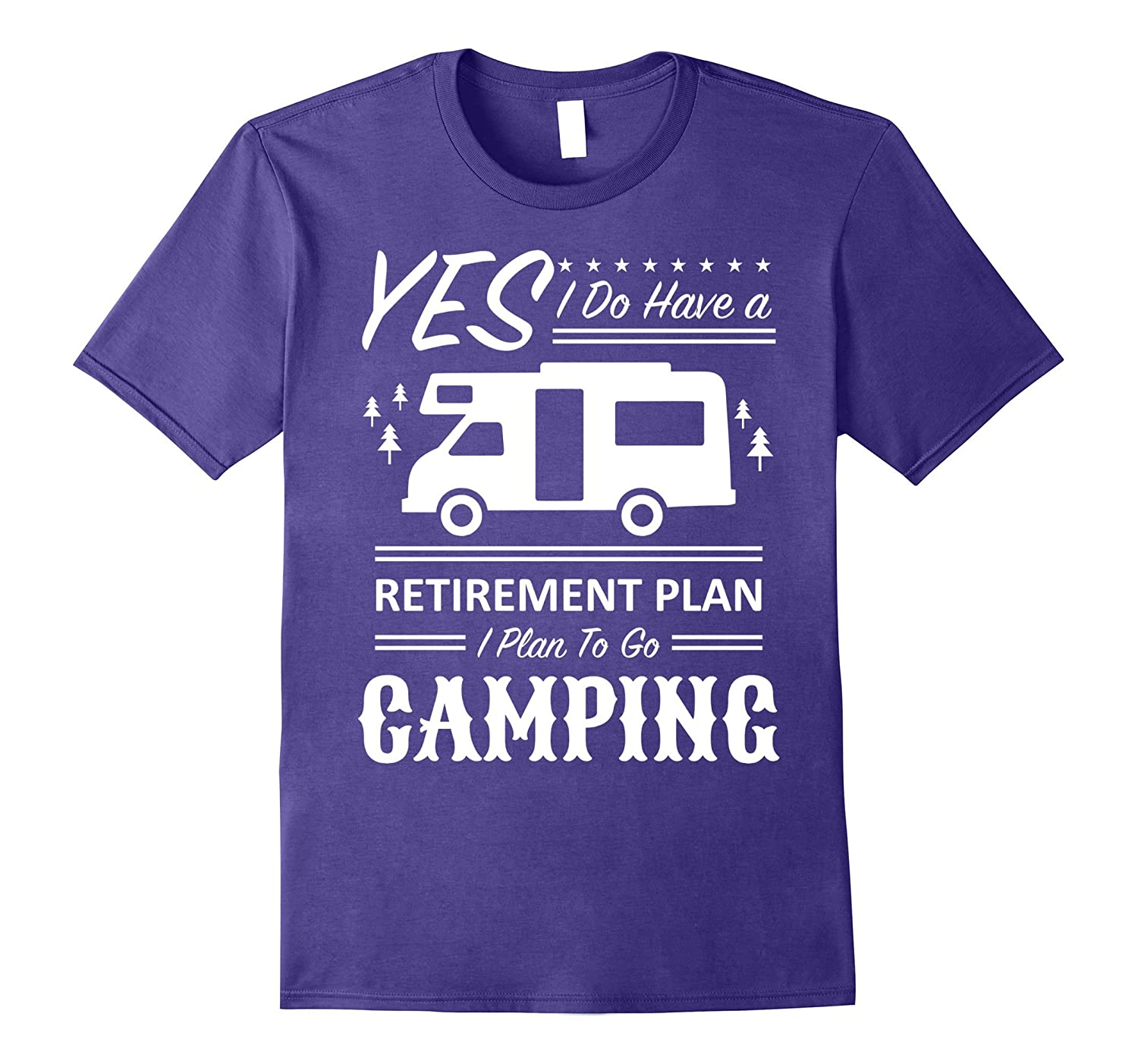 Yes I have a retirement plan I plan on camping shirt-TH
