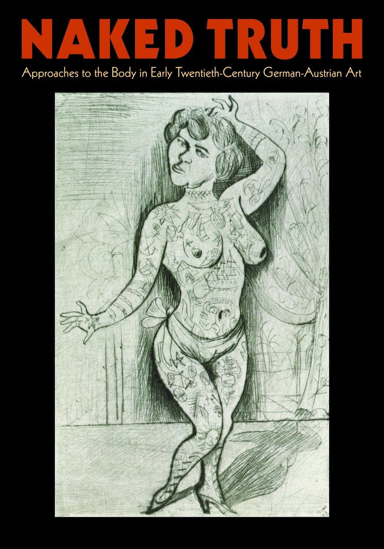 Read Online Naked Truth: The Body in Early Twentieth-Century German-Austrian Art pdf epub