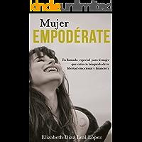 MUJER EMPODÉRATE: Un llamado especial para ti mujer que estás en búsqueda de tu libertad emocional y financiera.