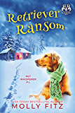 Retriever Ransom: A Hilarious Cozy Mystery with One Very Entitled Cat Detective (Pet Whisperer P.I. Book 10)