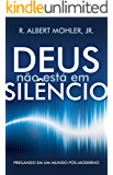 Deus Não Está em Silêncio: Pregando em um Mundo Pós-Moderno