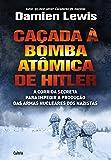 Caçada à bomba atômica de Hitler: A Corrida Secreta Para Impedir a Produção das Armas Nucleares dos Nazistas