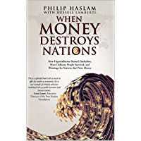 When Money Destroys Nations: How Hyperinflation Ruined Zimbabwe, How Ordinary People Survived, and Warnings for Nations…