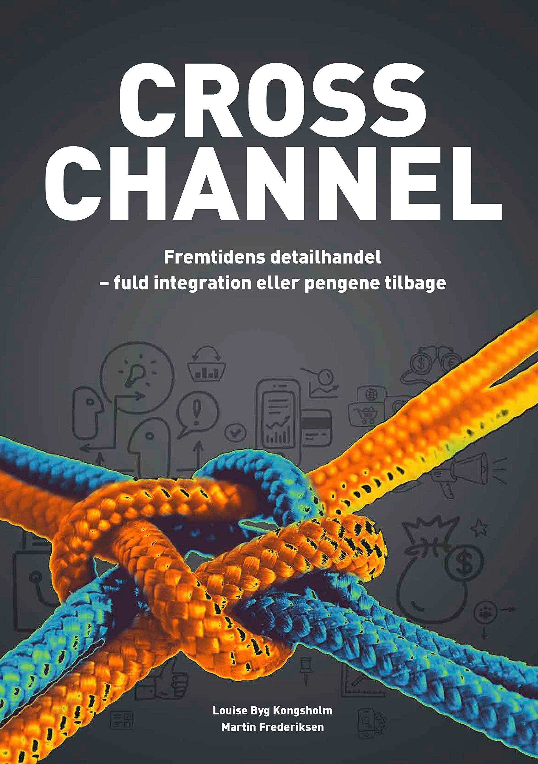 Cross Channel  Fremtidens Detailhandel   Fuld Integration Eller Pengene Tilbage  Danish Edition