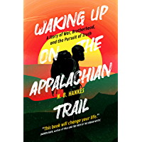 Waking Up On the Appalachian Trail: A Story of War, Brotherhood, and the Pursuit of Truth