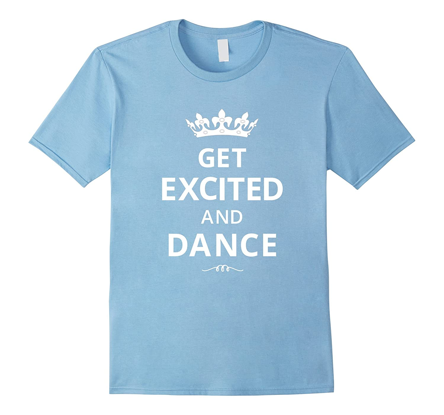 Get Excited and Dance Fun Dancers T-Shirt Classic Fit