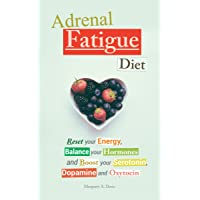 Adrenal Fatigue Diet: Reset your Energy, Balance your Hormones and Boost your Serotonin...