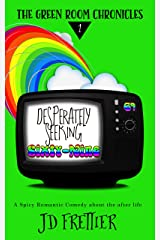 Desperately Seeking Sixty-Nine: A Spicy Romantic Comedy About the Afterlife (The Green Room Chronicles Book 1) Kindle Edition