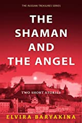 The Shaman and the Angel. Two Historical Fiction Short Stories: A prequel to the Russian Treasures Series Kindle Edition