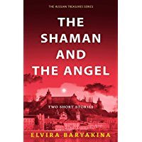 The Shaman and the Angel. Two Historical Fiction Short Stories: A prequel to the Russian Treasures Series (English Edition)