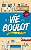 Vie au Boulot (Ma) - 75 idées pour s'y sentir bien