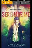 Serenade Me: A Rockstar Romance (Rock Chamber Boys Book 3)
