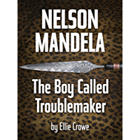 Nelson Mandela—The Boy Called Troublemaker