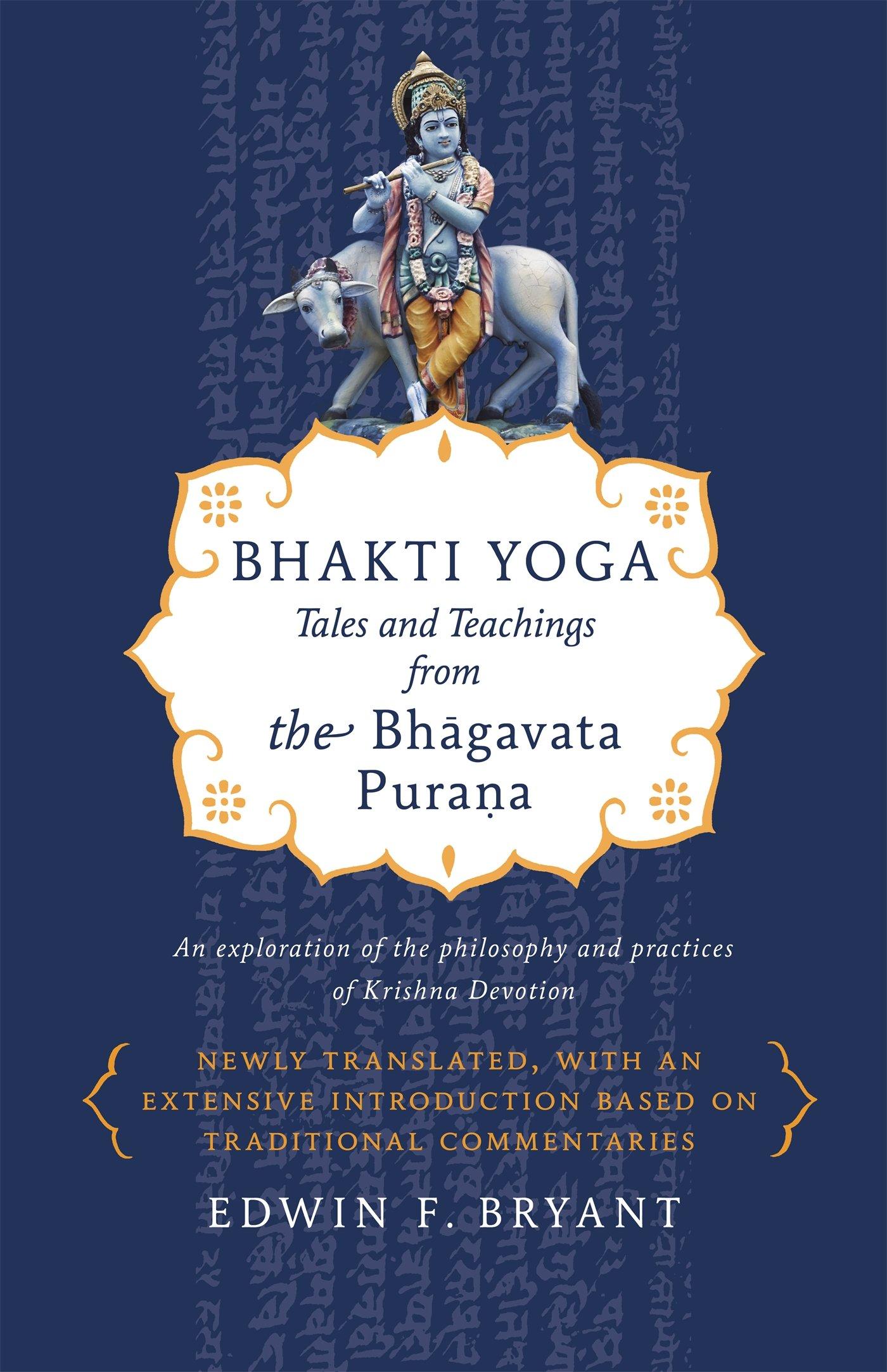 Bhakti Yoga Tales And Teachings From The Bhagavata Purana Bryant Edwin F 9780865477759 Amazon Com Books