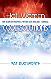 Hot Women, Cool Solutions: How to Control Menopause Symptoms Using Mind/Body Techniques