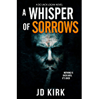 A Whisper of Sorrows: A Scottish Crime Thriller (DCI Logan Crime Thrillers Book 6)