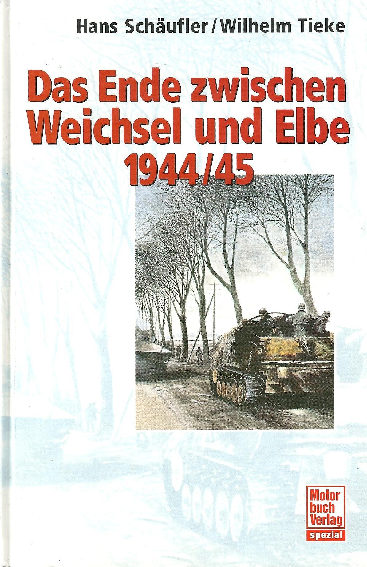 Das Ende Zwischen Weichsel Und Elbe 1944 45  Panzer An Der Weichsel  Das Ende Zwischen Oder Und Elbe