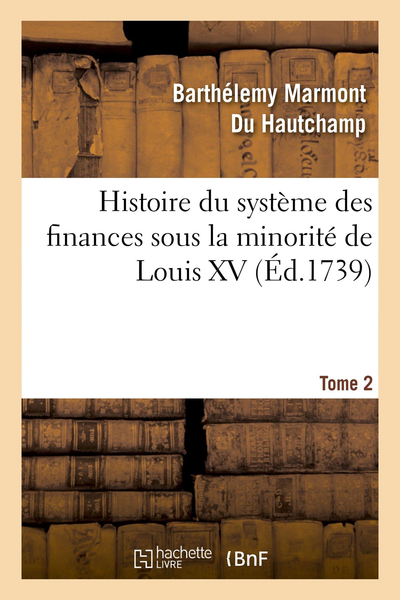 Download Histoire Du Système Des Finances Sous La Minorité de Louis XV Tome 2 (Sciences Sociales) (French Edition) pdf epub