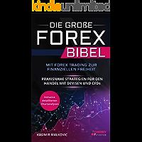 Die große Forex Bibel: Mit Forex Trading zur finanziellen Freiheit - Praxisnahe Strategien für den Handel mit Devisen und CFDs - Inklusive detailierten Chartanalysen