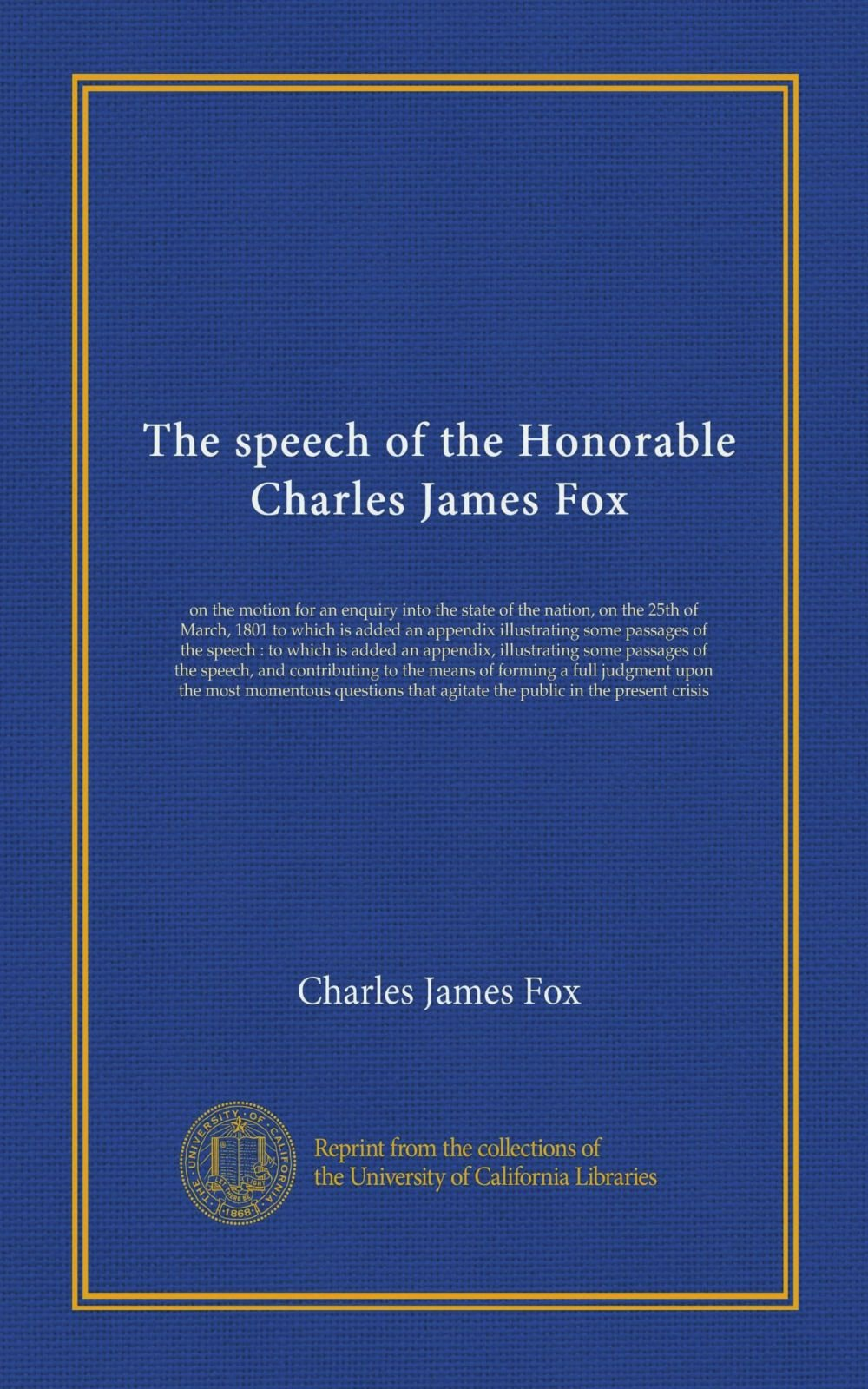 The speech of the Honorable Charles James Fox: on the motion for an enquiry into the state of the nation, on the 25th of March, 1801 to which is added ... passages of the speech, and contributing... pdf