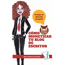 Cómo monetizar tu blog de escritor (Spanish Edition) Sep 20, 2018