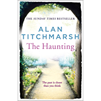 The Haunting: A story of love, betrayal and intrigue from bestselling novelist and national treasure Alan Titchmarsh…