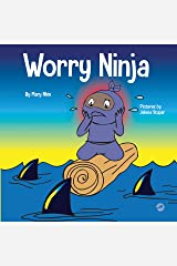 Worry Ninja : A Children's Book About Managing Your Worries and Anxiety (Ninja Life Hacks 34) Kindle Edition