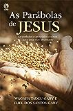 As parábolas de Jesus: As verdades e princípios divinos para uma vida abundante