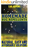 Homemade Bug Repellents: Natural, Easy and Affordable Solutions: (Homemade Repellents, DIY Repellents)