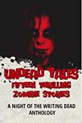Undead Tales: 15 Thrilling Zombie Stories (A Night of the Writing Dead Anthology) Kindle Edition