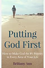 Putting God First: How to Make God the #1 Priority in Every Area of Your Life Kindle Edition