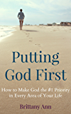 Putting God First: How to Make God the #1 Priority in Every Area of Your Life