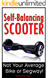 Self-Balancing Scooter: Not Your Average Bike Or Segway! (English Edition)
