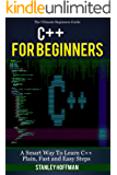 C++: C++ for Beginners, C++ in 24 Hours, Learn C++ fast! A smart way to learn C plus plus. Plain & Simple. C++ in easy steps, C++ programming, Start coding ... Coding, CSS, Java, PHP) (English Edition)