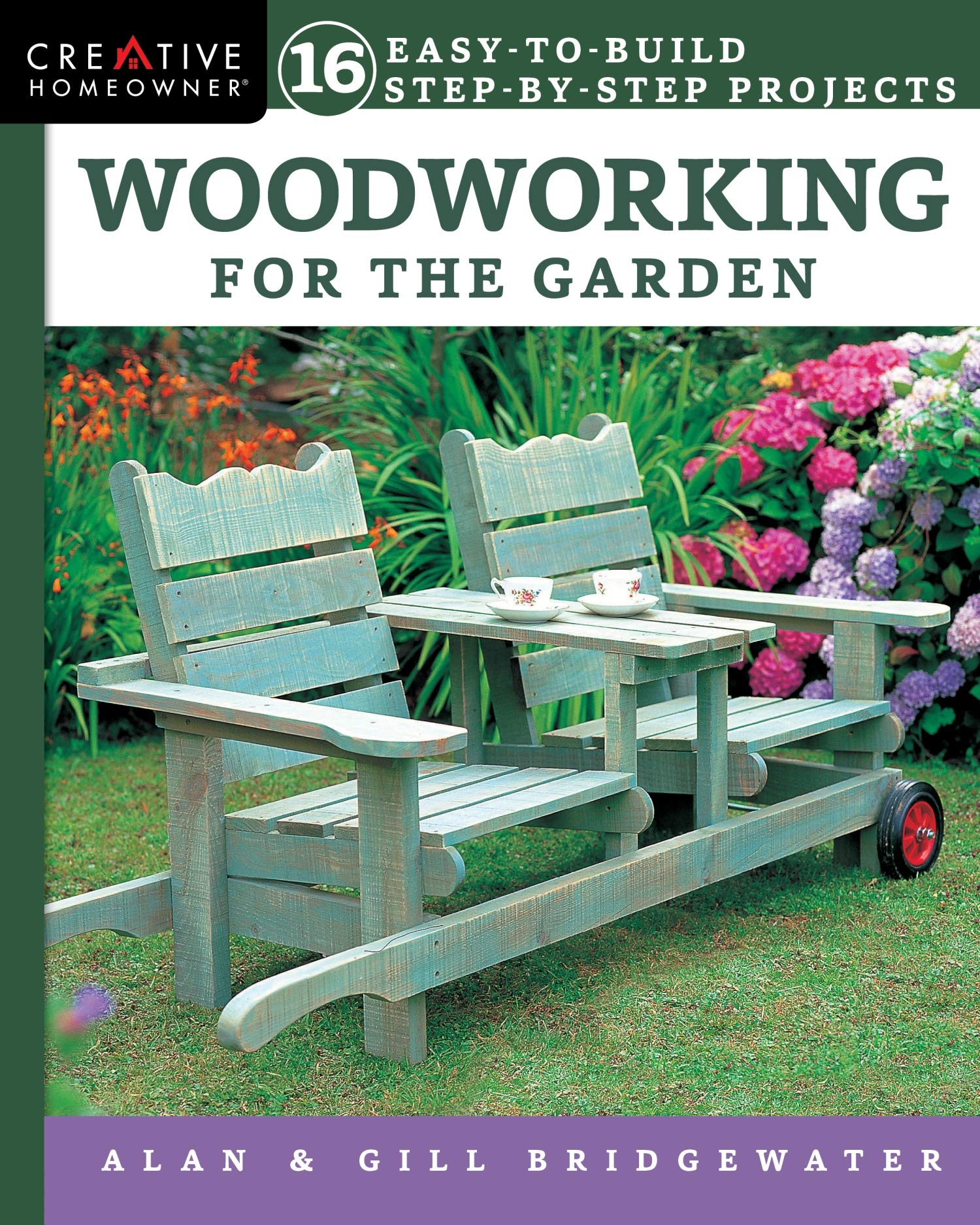 Woodworking For The Garden 16 Easy To Build Step By Step Projects Creative Homeowner Easy To Follow Instructions For Trellises Planters Decking Fences Chairs Tables Sheds Pergolas And More Alan Bridgewater Gill Bridgewater 9781580118309