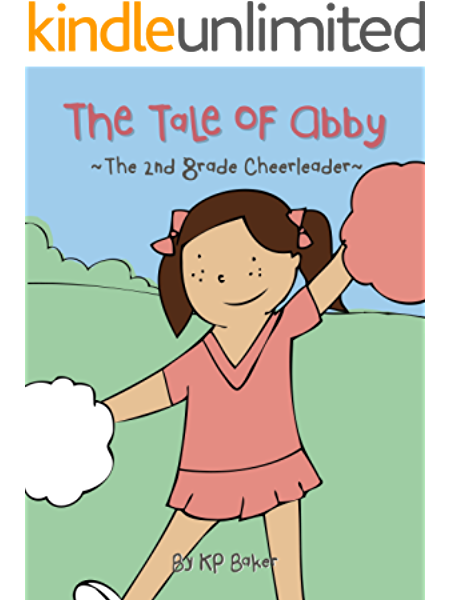 The Tale Of Abby The 2nd Grade Cheerleader Book 1 The Adventures Of Cheerleader Abby Stories For Kids Ages 4 8 Kindle Edition By Baker Kp Children Kindle Ebooks Amazon Com