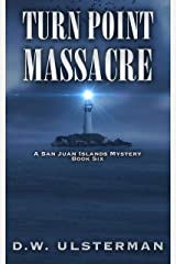 Turn Point Massacre (San Juan Islands Mystery Book 6) Kindle Edition