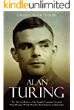 Alan Turing: The Life and Legacy of the English Computer Scientist Who Became World War II's Most Famous Codebreaker (English Edition)