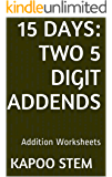 15 Addition Worksheets with Two 5-Digit Addends: Math Practice Workbook (15 Days Math Addition Series)