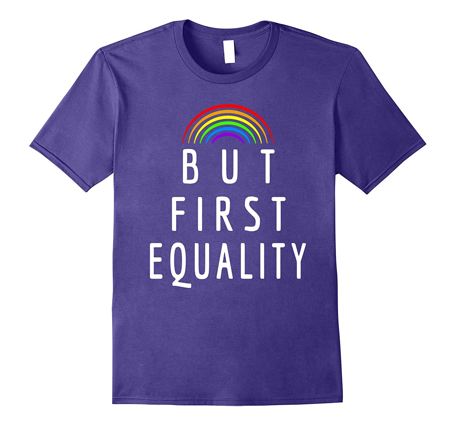 But First Rainbow Equalitys Gay Pride LGBT Support Shirt-Vaci
