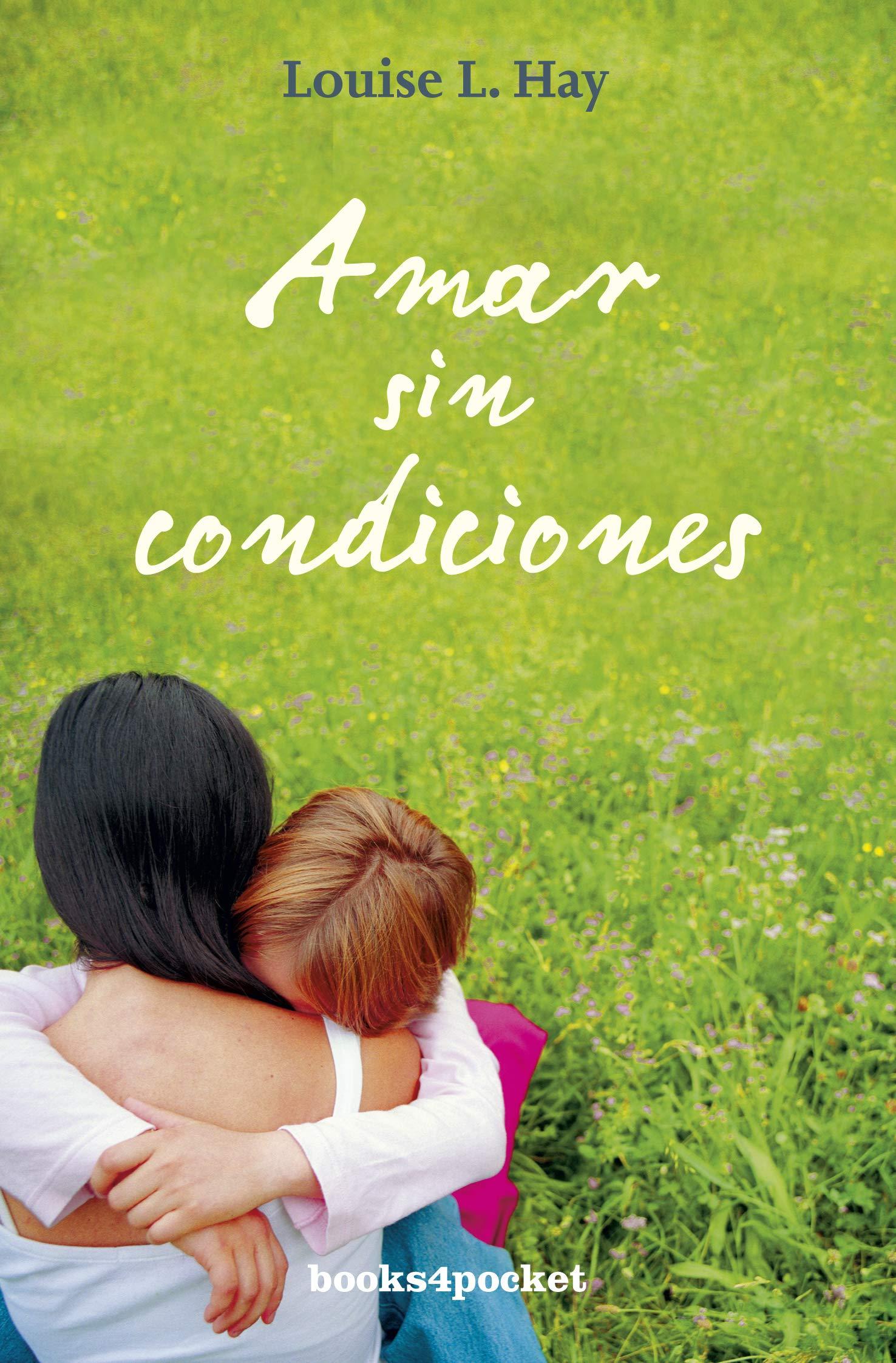 Amar sin condiciones (Books4pocket crec. y salud): Amazon.es: Louise Hay:  Libros