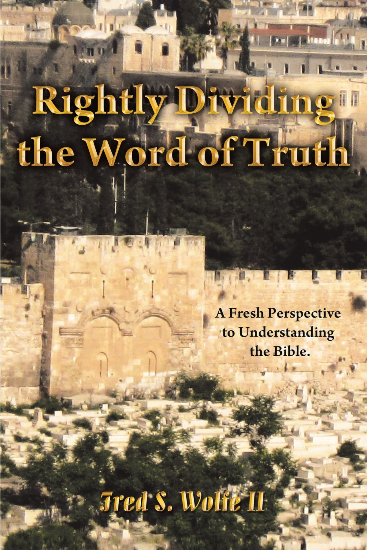 Read Online Rightly Dividing The Word Of Truth: A Fresh Perspective To Understanding The Bible. ebook