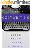 Copywriting: How to Write Copy That Sells and Working Anywhere With Your Own Freelance Copywriting Business