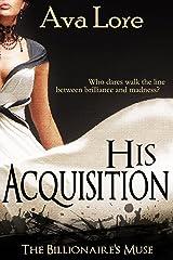 His Acquisition (The Billionaire's Muse, #1) (A BDSM Erotic Romance) Kindle Edition