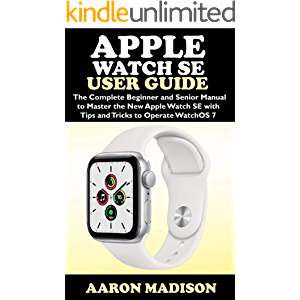 Apple Watch SE User Guide: The Complete Beginner and Senior Manual to Master the New Apple Watch SE with Tips and Tricks…