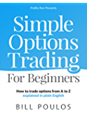 Simple Options Trading For Beginners: How to trade options from A to Z explained in plain English