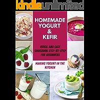 Homemade Yogurt & Kefir: Recipes for Making Yogurt & Using Kefir for Breakfast, Lunch and Dinner And Much More !! | Perfect Homemade Yogurt & Kefir | Step-By-Step For Beginners (English Edition)