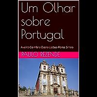 Um Olhar sobre Portugal: Aveiro Coimbra Évora Lisboa Porto Sintra